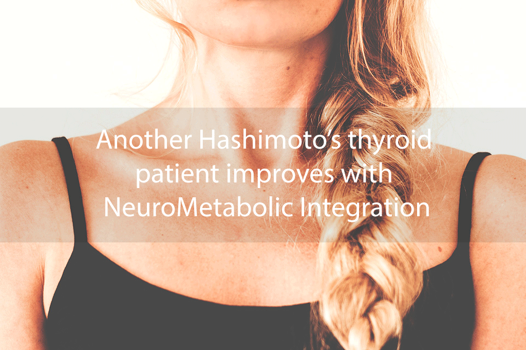 Another Hashimoto's thyroid patient improves with NeuroMetabolic Integration