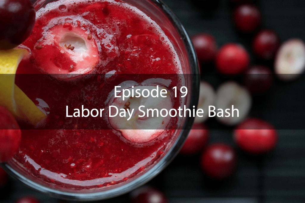 AskDrKan Show – Episode 19 – Labor Day Smoothie Bash