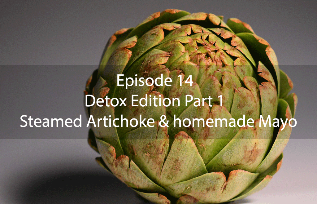 The Mix – Episode 14 – Detox Edition Part 1 – Steamed Artichoke & homemade Mayo