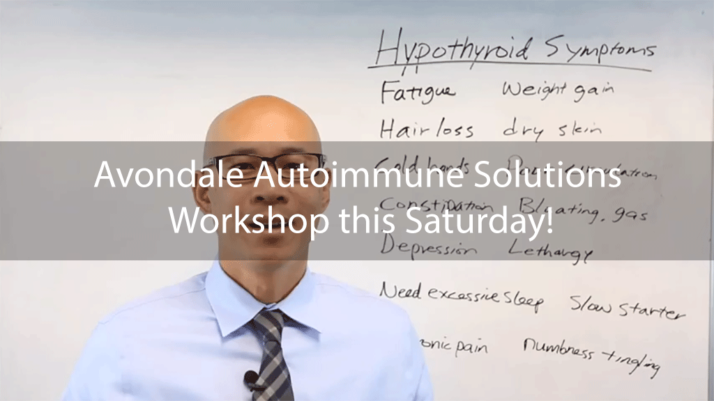 Avondale Autoimmune Solutions Workshop this Saturday!