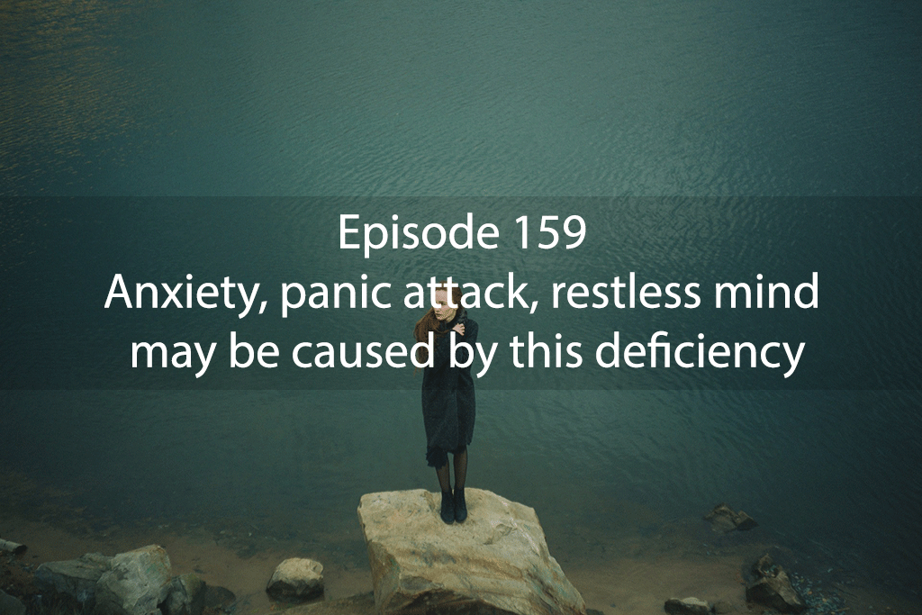 Ask Dr Kan Show #159 – Anxiety, panic attack, restless mind may be caused by this deficiency.