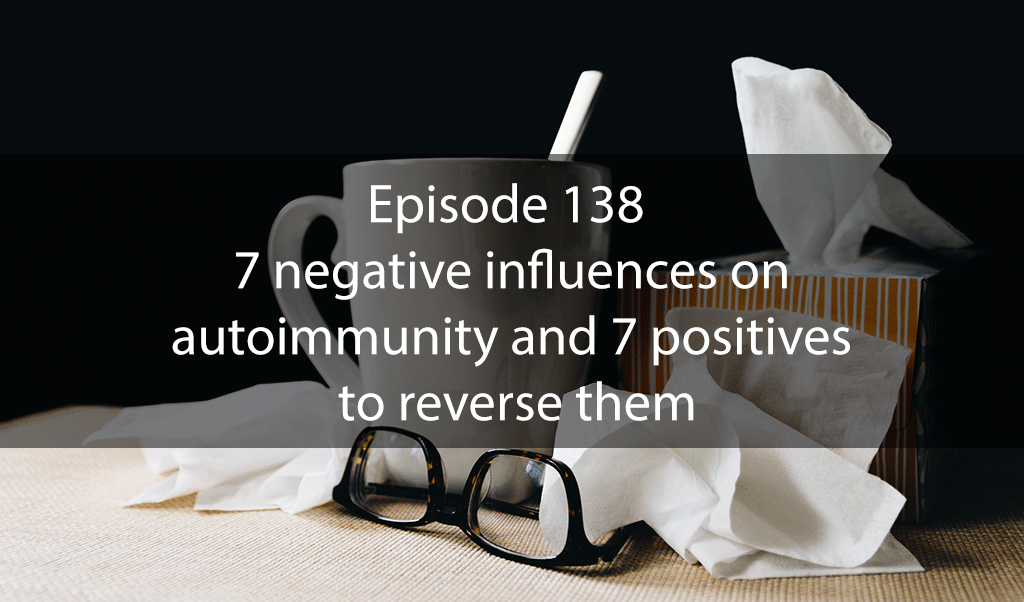 Ask Dr Kan Show Ep 138 – 7 negative influences on autoimmunity and 7 positives to reverse them