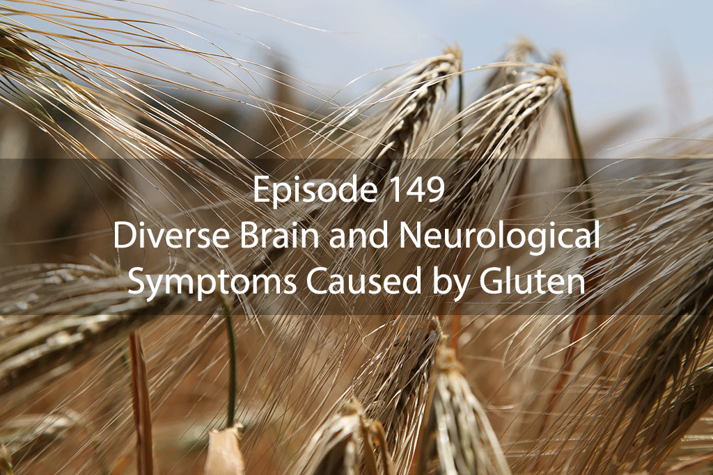 Ask Dr Kan Show Ep 149 – Diverse Brain and Neurological Symptoms Caused by Gluten