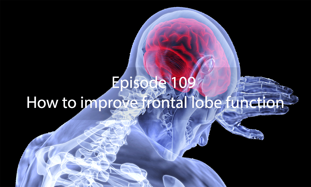 Ask Dr Kan Show Episode109 – How to improve frontal lobe function