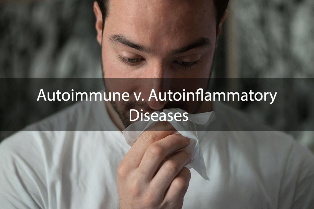Autoimmune v. Autoinflammatory Diseases
